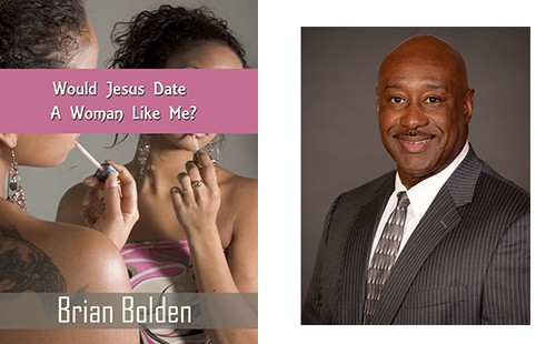 Brian Bolden, Would Jesus Date a Woman Like Me?